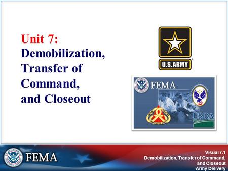 Visual 7.1 Demobilization, Transfer of Command, and Closeout Army Delivery Unit 7: Demobilization, Transfer of Command, and Closeout.