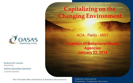 Capitalizing on the Changing Environment ACA - Parity - MRT Coalition of Behavioral Health Agencies January 23, 2014.