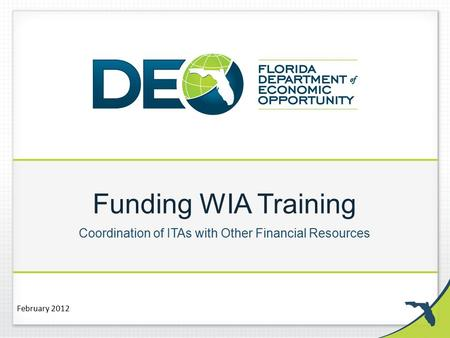 Funding WIA Training Coordination of ITAs with Other Financial Resources February 2012.