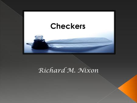 Checkers Richard M. Nixon. Born on January 9, 1913, Nixon was enforced in his early life to become a lieutenant in the army. He then grew up to become.