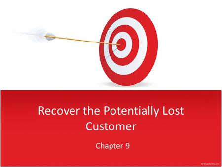 Recover the Potentially Lost Customer Chapter 9. Objectives 1.Understand customer recovery 2.Maintain healthy attitudes 3.Apply techniques 4.Handle a.