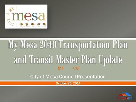  City of Mesa Council Presentation October 23, 2014.