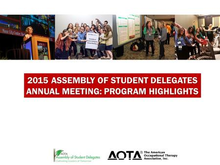 2015 ASSEMBLY OF STUDENT DELEGATES ANNUAL MEETING: PROGRAM HIGHLIGHTS.