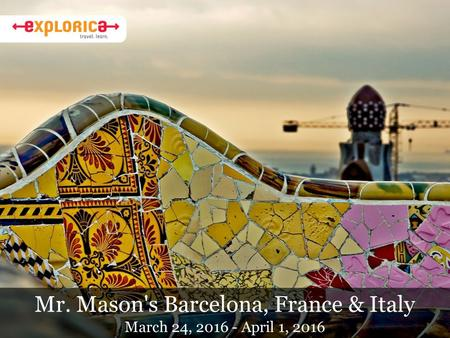 Mr. Mason's Barcelona, France & Italy March 24, 2016 - April 1, 2016.