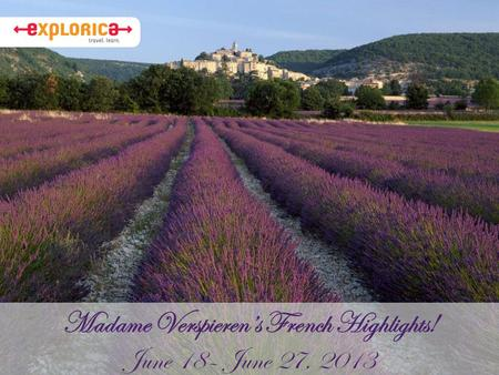 Madame Verspieren's French Highlights! June 18– June 27, 2013.