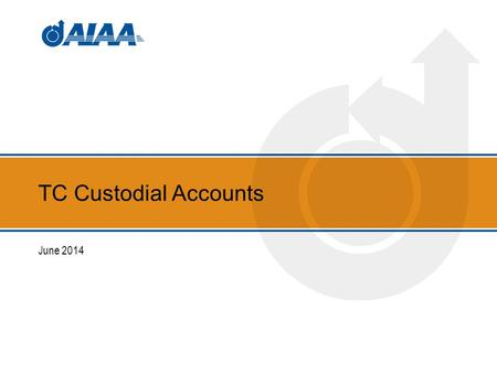 TC Custodial Accounts June 2014. What Happened We were asked by two different TCs to supply the AIAA tax ID for purposes of receiving funds from outside.