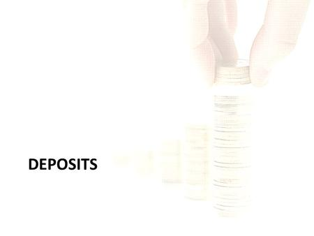 DEPOSITS. THE BASICS OF BANK Banks are business firms that buy (borrow) and sell (lend) money to make a profit. Money is the raw material for banks –repackagers.