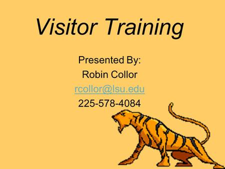 Visitor Training Presented By: Robin Collor 225-578-4084.