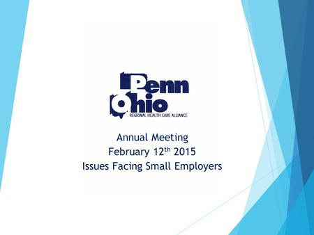 Annual Meeting February 12 th 2015 Issues Facing Small Employers.