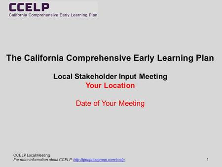 CCELP Local Meeting For more information about CCELP:  The California Comprehensive Early.