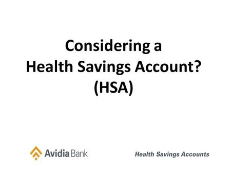 Considering a Health Savings Account? (HSA). Who is Eligible for an HSA? Individuals who are covered by an HSA- compatible health plan are qualified if.