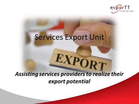 Services Export Unit Assisting services providers to realize their export potential.
