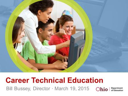 Career Technical Education Bill Bussey, Director ∙ March 19, 2015.
