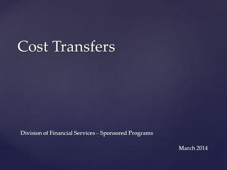 Cost Transfers Division of Financial Services – Sponsored Programs March 2014.