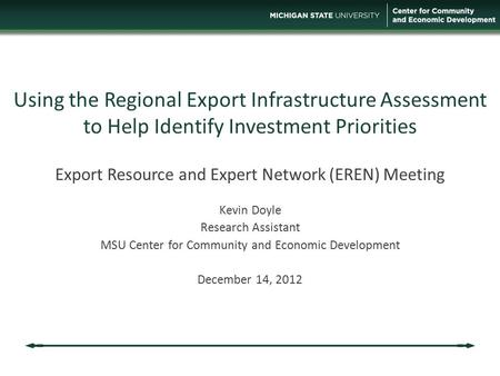Using the Regional Export Infrastructure Assessment to Help Identify Investment Priorities Export Resource and Expert Network (EREN) Meeting Kevin Doyle.