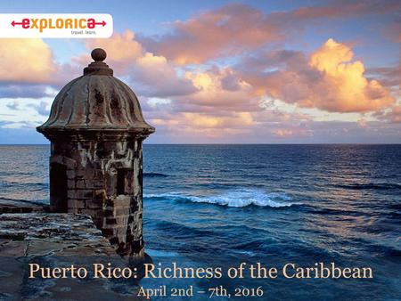 Puerto Rico: Richness of the Caribbean April 2nd – 7th, 2016.