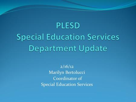 2/16/12 Marilyn Bertolucci Coordinator of Special Education Services.