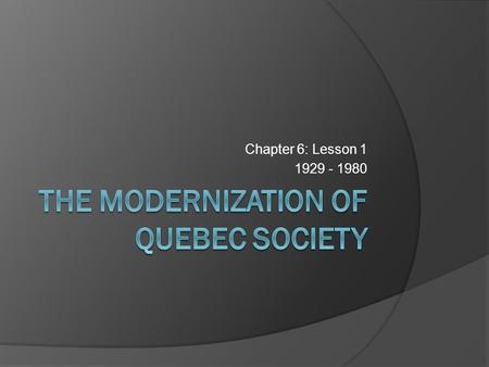 Chapter 6: Lesson 1 1929 - 1980. How did the government intervene in Quebec society?  Up until middle of 20 th century, government did not need to take.