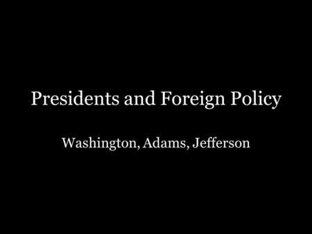 washington adams jefferson presidencies To jefferson from washington to adams  jefferson and burr (democratic- republicans) • adams wins presidency, but jefferson becomes.