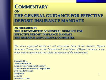 1 C OMMENTARY ON THE GENERAL GUIDANCE FOR EFFECTIVE DEPOSIT INSURANCE MANDATE The views expressed herein are not necessarily those of the Jamaica Deposit.