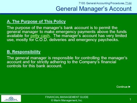 FINANCIAL MANAGEMENT GUIDE © Marin Management, Inc. 1 7100. General Accounting Procedures, 7144 General Manager's Account A. The Purpose of This Policy.