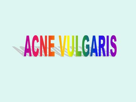 Acne vulgaris: overview Introduction: Definition: Multi-factorial disease characterized by abnormalities in sebum production, follicular desquamation,
