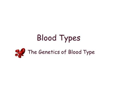 Blood Types The Genetics of Blood Type.