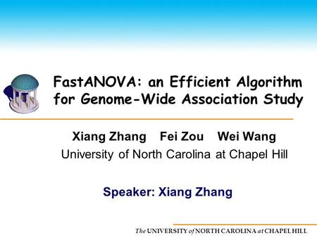 The UNIVERSITY of NORTH CAROLINA at CHAPEL HILL FastANOVA: an Efficient Algorithm for Genome-Wide Association Study Xiang Zhang Fei Zou Wei Wang University.