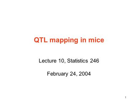 1 QTL mapping in mice Lecture 10, Statistics 246 February 24, 2004.