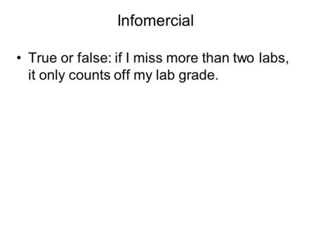 Infomercial True or false: if I miss more than two labs, it only counts off my lab grade.