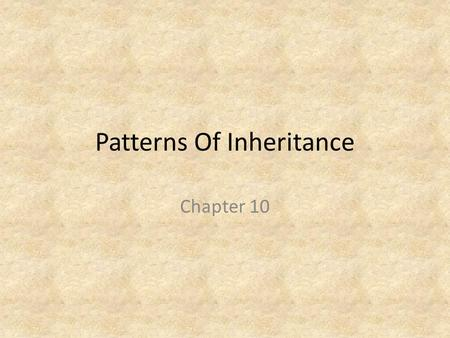 Patterns Of Inheritance Chapter 10. Genetics Genetics is the branch of science that studies how the characteristics of living organisms are inherited.
