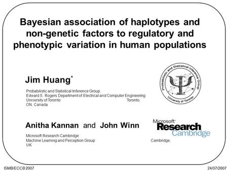 24/07/2007ISMB/ECCB 2007 24/07/2007ISMB/ECCB 2007 Bayesian association of haplotypes and non-genetic factors to regulatory and phenotypic variation in.
