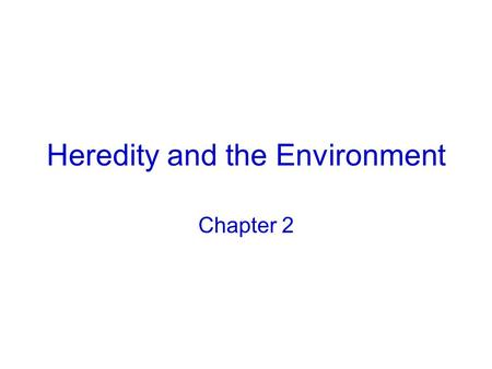 Heredity and the Environment Chapter 2. Biological characteristics interact with the human environment to yield the individual psychological characteristics.
