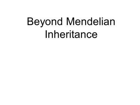 Beyond Mendelian Inheritance INCOMPLETE DOMINANCE -NEITHER ALLELE IS COMPLETELY DOMINANT OVER THE OTHER -THE HETEROZYGOUS PHENOTYPE IS A BLENDING OF.