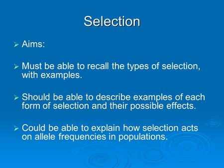 Selection   Aims:   Must be able to recall the types of selection, with examples.   Should be able to describe examples of each form of selection.