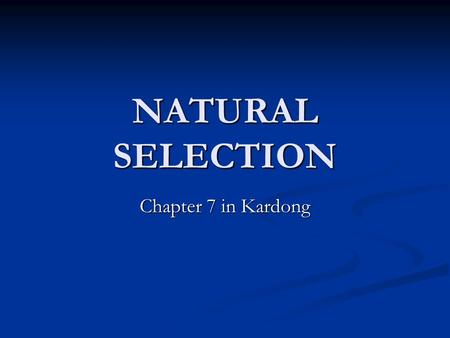 NATURAL SELECTION Chapter 7 in Kardong. INTRODUCTION Organisms must survive the biotic and abiotic factors within their environment if they are going.