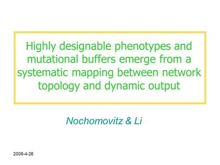 2006-4-26 Highly designable phenotypes and mutational buffers emerge from a systematic mapping between network topology and dynamic output Nochomovitz.