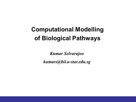 Computational Modelling of Biological Pathways Kumar Selvarajoo