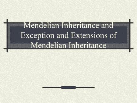 Mendelian Inheritance and Exception and Extensions of Mendelian Inheritance.