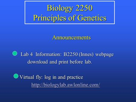 Biology 2250 Principles of Genetics Announcements Lab 4 Information: B2250 (Innes) webpage Lab 4 Information: B2250 (Innes) webpage download and print.