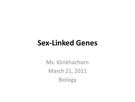 Sex-Linked Genes Ms. Klinkhachorn March 21, 2011 Biology.