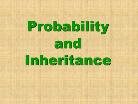 Probability and Inheritance. ►T►T►T►The likelihood that a particular event will occur. Probability.