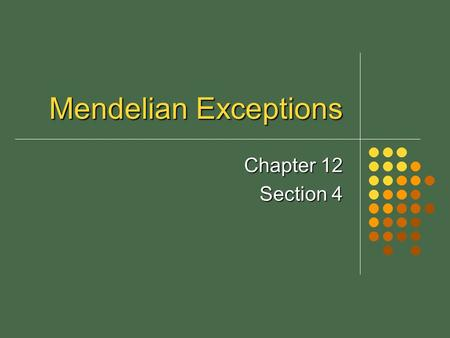 Mendelian Exceptions Chapter 12 Section 4. Mendel's Principles Revisited Inheritance of biological _____________ is determined by individual units known.