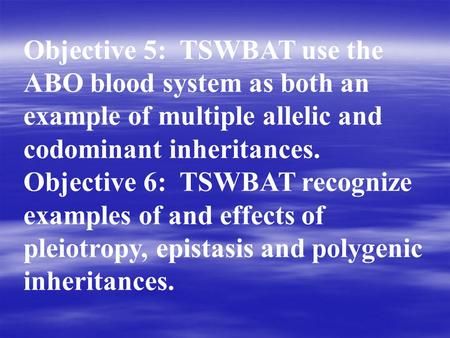 Objective 5: TSWBAT use the ABO blood system as both an example of multiple allelic and codominant inheritances. Objective 6: TSWBAT recognize examples.