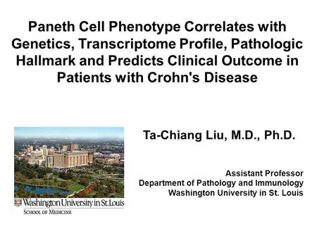 Paneth Cell Phenotype Correlates with Genetics, Transcriptome Profile, Pathologic Hallmark and Predicts Clinical Outcome in Patients with Crohn's Disease.