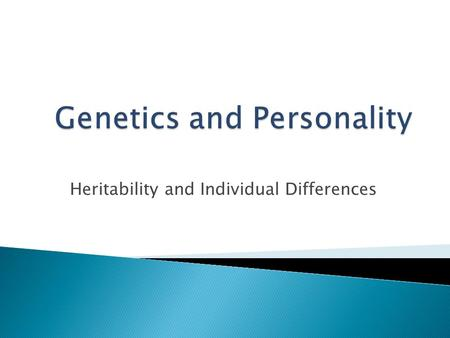 Heritability and Individual Differences. What is inherited?  Extraversion?  Neuroticism?  Depression?  Alcoholism?