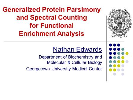 Generalized Protein Parsimony and Spectral Counting for Functional Enrichment Analysis Nathan Edwards Department of Biochemistry and Molecular & Cellular.
