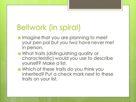 Bellwork (in spiral)  Imagine that you are planning to meet your pen pal but you two have never met in person.  What traits (distinguishing quality or.