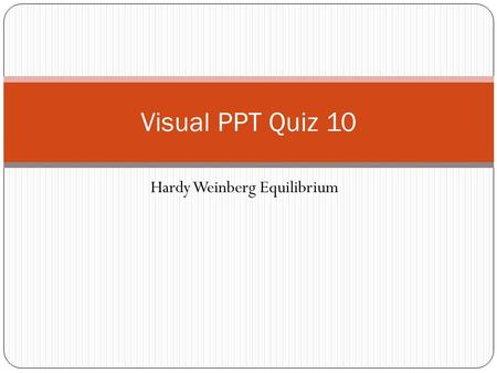 Hardy Weinberg Equilibrium Visual PPT Quiz 10. Question #1: In a population of dominant and recessive alleles for the trait color seen in Snapdragon flowers,