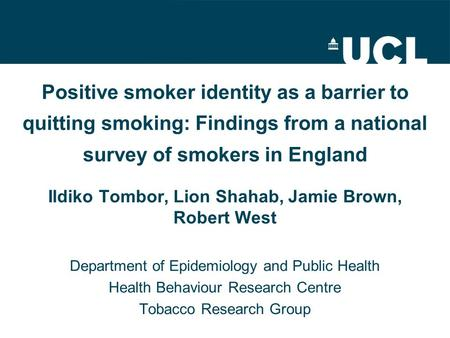 Positive smoker identity as a barrier to quitting smoking: Findings from a national survey of smokers in England Ildiko Tombor, Lion Shahab, Jamie Brown,